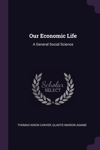 Our Economic Life: A General Social Science, Thomas Nixon Carver, Gladys Marion Adams обложка-превью