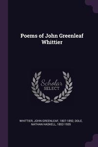 Poems of John Greenleaf Whittier, John Greenleaf Whittier, Nathan Haskell Dole обложка-превью