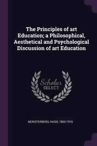 The Principles of art Education; a Philosophical, Aesthetical and Psychological Discussion of art Education, Hugo Munsterberg обложка-превью