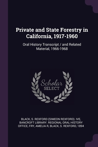 Private and State Forestry in California, 1917-1960: Oral History Transcript / and Related Material, 1966-1968, S Rexford ive Black, Bancroft Library. Regional Oral History, Amelia R Fry обложка-превью