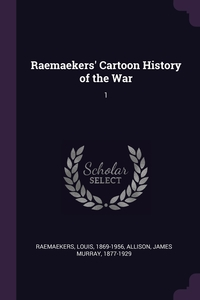 Raemaekers' Cartoon History of the War: 1, Louis Raemaekers, James Murray Allison обложка-превью