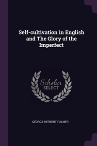 Self-cultivation in English and The Glory of the Imperfect, George Herbert Palmer обложка-превью
