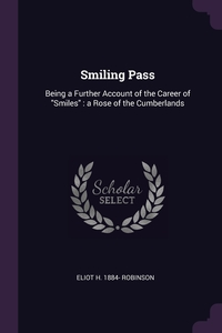 Smiling Pass: Being a Further Account of the Career of 'Smiles' : a Rose of the Cumberlands, Eliot H. 1884- Robinson обложка-превью