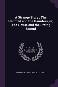A Strange Story ; The Haunted and the Haunters, or, The House and the Brain ; Zanoni, Edward Bulwer Lytton Lytton обложка-превью