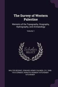 The Survey of Western Palestine: Memoirs of the Topography, Orography, Hydrography, and Archaeology; Volume 1, Walter Besant, Edward Henry Palmer, C R. 1848-1910 Conder обложка-превью