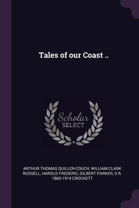 Tales of our Coast .., Arthur Thomas Quiller-Couch, William Clark Russell, Harold Frederic обложка-превью
