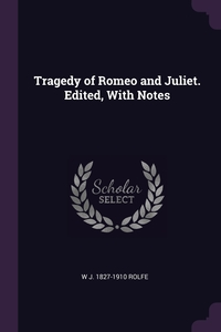 Tragedy of Romeo and Juliet. Edited, With Notes, W J. 1827-1910 Rolfe обложка-превью