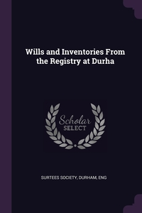 Wills and Inventories From the Registry at Durha, Durham Eng Surtees Society обложка-превью