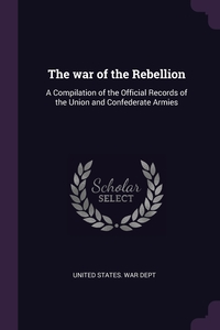 The war of the Rebellion: A Compilation of the Official Records of the Union and Confederate Armies, United States. War Dept обложка-превью