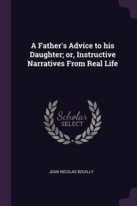 A Father's Advice to his Daughter; or, Instructive Narratives From Real Life, Jean Nicolas Bouilly обложка-превью