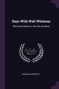 Days With Walt Whitman: With Some Notes on his Life and Work, Edward Carpenter обложка-превью
