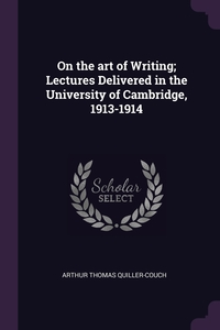 On the art of Writing; Lectures Delivered in the University of Cambridge, 1913-1914, Arthur Thomas Quiller-Couch обложка-превью