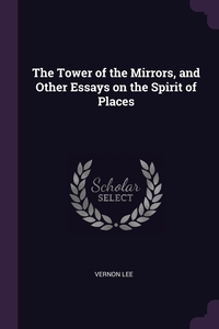 The Tower of the Mirrors, and Other Essays on the Spirit of Places, Vernon Lee обложка-превью