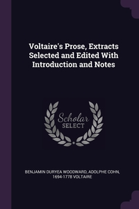 Voltaire's Prose, Extracts Selected and Edited With Introduction and Notes, Benjamin Duryea Woodward, Adolphe Cohn, 1694-1778 Voltaire обложка-превью
