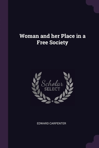 Woman and her Place in a Free Society, Edward Carpenter обложка-превью