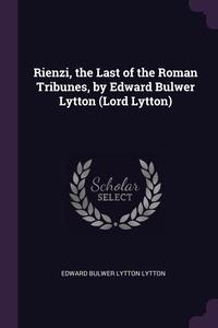 Rienzi, the Last of the Roman Tribunes, by Edward Bulwer Lytton (Lord Lytton), Edward Bulwer Lytton Lytton обложка-превью