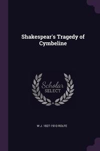 Shakespear's Tragedy of Cymbeline, W J. 1827-1910 Rolfe обложка-превью
