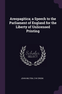 Areopagitica; a Speech to the Parliament of England for the Liberty of Unlicensed Printing, John Milton, C W Crook обложка-превью