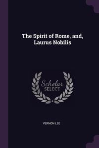 The Spirit of Rome, and, Laurus Nobilis, Vernon Lee обложка-превью