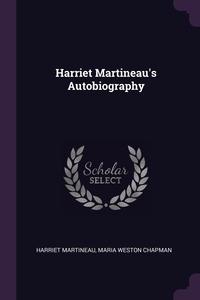 Harriet Martineau's Autobiography, Harriet Martineau, Maria Weston Chapman обложка-превью