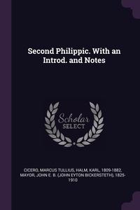 Second Philippic. With an Introd. and Notes, Marcus Tullius Cicero, Karl Halm, John E. B. 1825-1910 Mayor обложка-превью