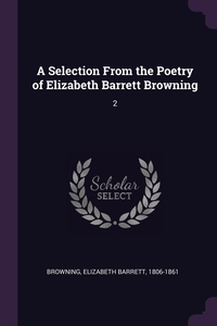 A Selection From the Poetry of Elizabeth Barrett Browning: 2, Elizabeth Barrett Browning обложка-превью