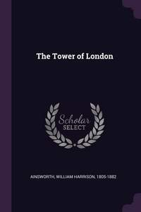 The Tower of London, William Harrison Ainsworth обложка-превью
