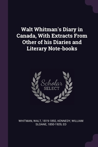 Walt Whitman's Diary in Canada, With Extracts From Other of his Diaries and Literary Note-books, Walt Whitman, William Sloane Kennedy обложка-превью