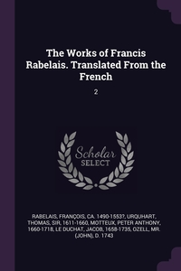 The Works of Francis Rabelais. Translated From the French: 2, Francois Rabelais, Thomas Urquhart, Peter Anthony Motteux обложка-превью