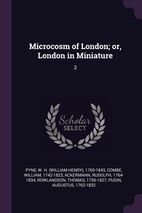 Microcosm of London; or, London in Miniature: 3, W H. 1769-1843 Pyne, William Combe, Rudolph Ackermann обложка-превью
