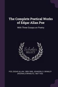 The Complete Poetical Works of Edgar Allan Poe: With Three Essays on Poetry, Эдгар По, R Brimley 1867-1932 Johnson обложка-превью