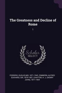 The Greatness and Decline of Rome: 1, Guglielmo Ferrero, Alfred Eckhard Zimmern, H J. 1871-1954 Chaytor обложка-превью