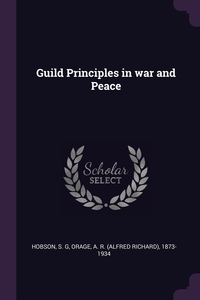 Guild Principles in war and Peace, S G Hobson, A R. 1873-1934 Orage обложка-превью