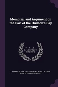 Memorial and Argument on the Part of the Hudson's Bay Company, Charles D. Day, United States, Puget Sound Agricultural Company обложка-превью