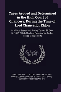 Книга под заказ: «Cases Argued and Determined in the High Court of Chancery, During the Time of Lord Chancellor Eldon»