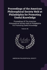 Proceedings of the American Philosophical Society Held at Philadelphia for Promoting Useful Knowledge: Proceedings Of The American Philosophical Society Held At Philadelphia For Promoting Useful Knowledge; Volume 46, American Philosophical Society обложка-превью