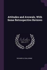 Attitudes and Avowals, With Some Retrospective Reviews, Richard le Gallienne обложка-превью
