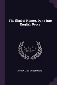 The Iliad of Homer, Done Into English Prose, Andrew Lang, Ernest Myers обложка-превью