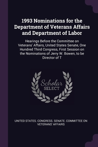1993 Nominations for the Department of Veterans Affairs and Department of Labor: Hearings Before the Committee on Veterans' Affairs, United States Senate, One Hundred Third Congress, First Session on the Nominations of Jerry W. Bowen, to be Director of T, United States. Congress. Senate. Committ обложка-превью