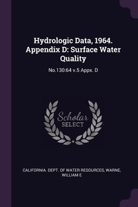Hydrologic Data, 1964. Appendix D: Surface Water Quality: No.130:64 v.5 Appx. D, California. Dept. of Water Resources, William E Warne обложка-превью