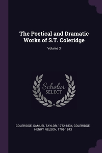 The Poetical and Dramatic Works of S.T. Coleridge; Volume 3, Samuel Taylor Coleridge, Henry Nelson Coleridge обложка-превью