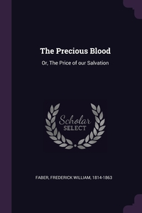 The Precious Blood: Or, The Price of our Salvation, Frederick William Faber обложка-превью