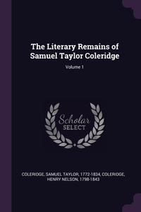 The Literary Remains of Samuel Taylor Coleridge; Volume 1, Samuel Taylor Coleridge, Henry Nelson Coleridge обложка-превью