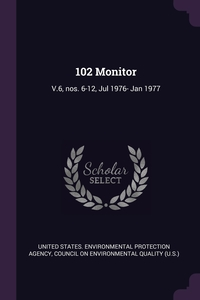 102 Monitor: V.6, nos. 6-12, Jul 1976- Jan 1977, United States. Environmental Protection, Council on Environmental Quality (U.S.) обложка-превью