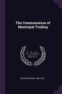 The Commonsense of Municipal Trading, Bernard Shaw обложка-превью