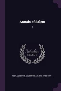Annals of Salem: 1, Joseph B. 1789-1869 Felt обложка-превью