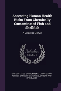 Assessing Human Health Risks From Chemically Contaminated Fish and Shellfish: A Guidance Manual, United States. Environmental Protection обложка-превью