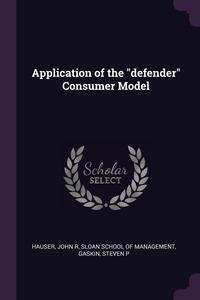 Application of the 'defender' Consumer Model, John R Hauser, Sloan School of Management, Steven P Gaskin обложка-превью