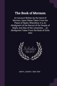The Book of Mormon: An Account Written by the Hand of Mormon, Upon Plates Taken From the Plates of Nephi, Wherefore, it is An Abridgment of the Record of the People of Nephi, and Also of the Lamanites ... An Abridgment Taken From the Book of Ether Also, Joseph Smith обложка-превью