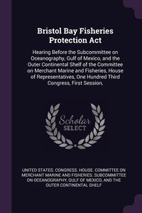 Bristol Bay Fisheries Protection Act: Hearing Before the Subcommittee on Oceanography, Gulf of Mexico, and the Outer Continental Shelf of the Committee on Merchant Marine and Fisheries, House of Representatives, One Hundred Third Congress, First Session,, United States. Congress. House. Committe обложка-превью